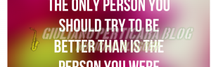 rassegna web #4 - The Only Person You Should Try To Be Better Than Is The Person You Were Yesterday